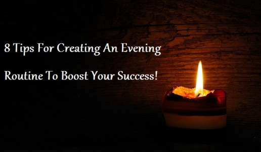 8 Tips For Creating An Evening Routine To Boost Your Success