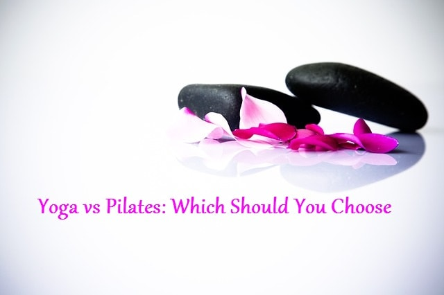 Yoga vs Pilates: Which Should You Choose?