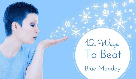 12 Ways To Beat Blue Monday