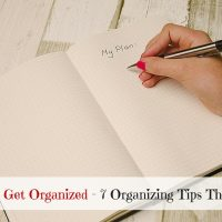 How To Get Organized - 7 Organizing Tips That Work!